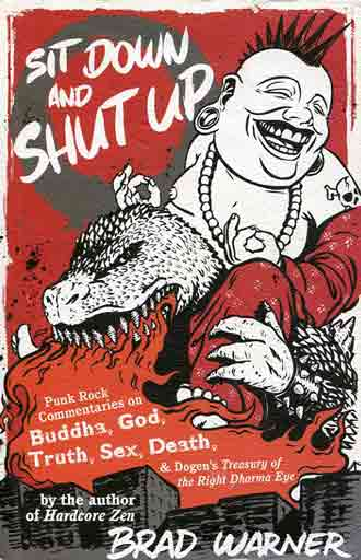 Sit Down and Shut Up: Punk Rock Commentaries on Buddha, God, Truth, sex, Death, and Dogen's Treasury of the Right Dharma Eye book cover