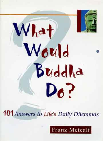 What Would Buddha Do (Franz Metcalf) book cover